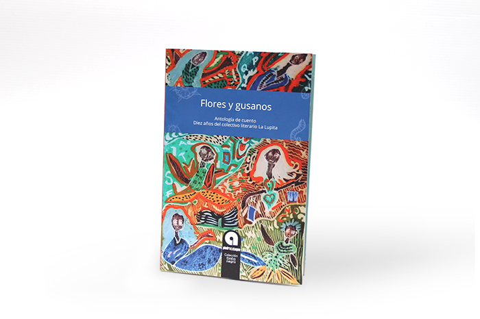 Flores y gusanos – Antología de cuento Colectivo La Lupita 2018